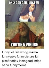 Youre A Whore Meme - only god can judge me you re a whore via 9gagcom funny lol fail