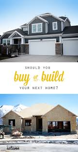 should you buy or build your next home the pros and cons it u0027s