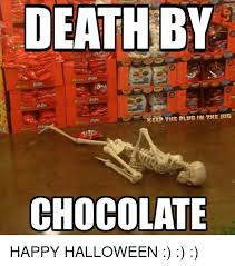 Chocolate Meme - death by eep the plug in the iug chocolate happy halloween