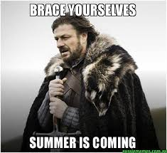 Summer Is Coming Meme - brace yourselves summer is coming game of thrones meme aussie