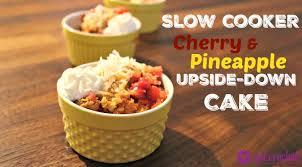 get crocked u2013 slow cooker cherry u0026 pineapple upside down cake