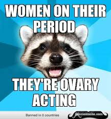 women be ovary acting meme slapcaption com on we heart it