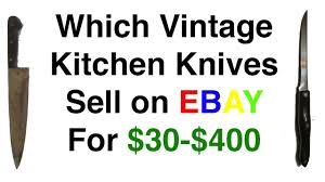 which vintage kitchen knives sell on ebay for 40 400 youtube