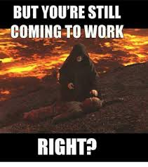 Star Wars Birthday Meme - but you re still coming to work right star wars meme on sizzle