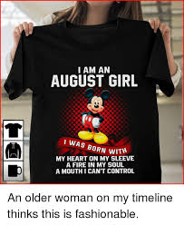 This Girl Is On Fire Meme - i am an august girl was born wi my heart on my sleeve a fire in my