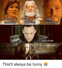 Funny Thor Memes - frigga odin blond of hair blond of hair thor blond of hair loki