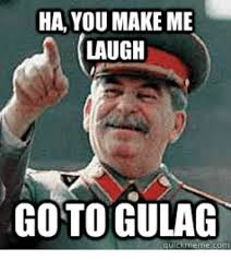 Meme Laugh - ha you make me laugh goto gulag meme com meme on me me