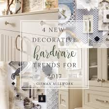 Home Design Trends Of 2017 Four New Hardware Trends In 2017 U2014 Gipman Millwork