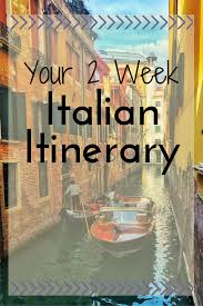 your 2 week italian itinerary it u0027s here get the best italy