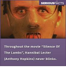 Silence Of The Lambs Meme - seriousfacts throughout the movie silence of the lambs hannibal