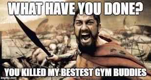 Gym Buddies Meme - sparta leonidas memes imgflip