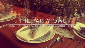 part 1 how to host a french inspired dinner party youtube haammss