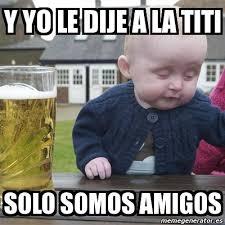 Titi Meme - meme drunk baby y yo le dije a la titi solo somos amigos 4280119