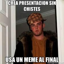 Crea Meme - crea presentacion sin chistes usa un meme al final scumbag steve