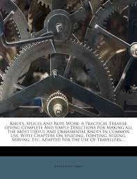 knots splices and rope work a practical treatise giving complete