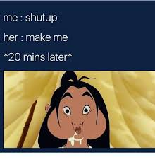 Make Me A Meme - me shutup her make me 20 mins later meme on me me