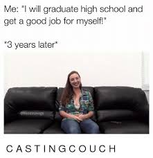 Casting Couch Meme - me i will graduate high school and get a good job for myself 3