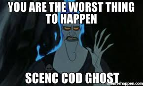 Cod Ghosts Meme - you are the worst thing to happen scenc cod ghost meme hercules