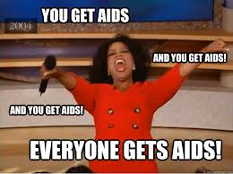 Aids Meme - you get aids everyone gets aids and you get aids and you get