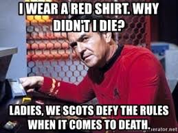 Red Shirt Star Trek Meme - i wear a red shirt why didn t i die ladies we scots defy the