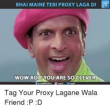 Proxy Meme - bhai maine teri proxy laga di wow adiyou are so clever f