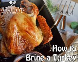 how to brine a turkey my fearless kitchen