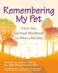 when a pet dies remembering my pet a kid s own spiritual remembering workbook for