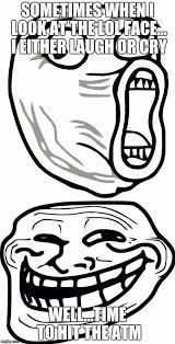Lol Face Meme - troll face imgflip