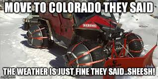 Colorado Weather Meme - image tagged in super snow mobile imgflip