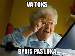 Va Memes - va toks bybis pas luka internet grandma make a meme