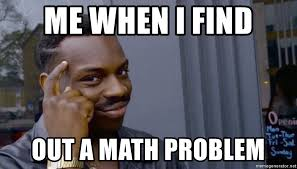 Meme Math Problem - me when i find out a math problem black guy pointing to head
