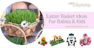 easter baskets for babies 24 easter basket ideas for babies kids stylishly