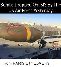 From Paris With Love Meme - bombs dropped on isis by the us air force yesterday wwwrvcj in