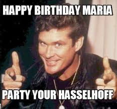 Maria Meme - meme maker happy birthday maria party your hasselhoff