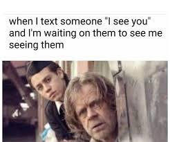 Meme From Shameless - shameless us meme text someone i see you on bingememe