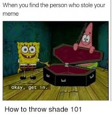 Meme Throw Table - when you find the person who stole your meme okay get in how to