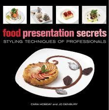 cuisine techniques food presentation secrets styling techniques of professionals cara