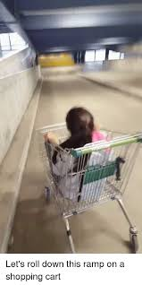 Shopping Cart Meme - let s roll down this r on a shopping cart lets roll meme on sizzle