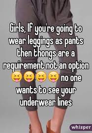 Leggings Are Not Pants Meme - if you re going to wear leggings as pants then thongs are a