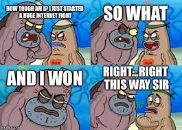 Internet Fight Meme - how tough are you memes imgflip
