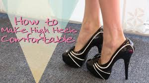 how to make your high heels feel more comfortable youtube
