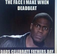 Memes About Dads - 25 best memes about deadbeat deadbeat memes