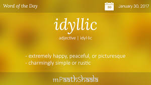 Definitions Synonyms & Antonyms of idyllic – Word of the Day