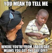 Labor Day Meme - labor day quotes quotes pinterest labour funny memes and memes