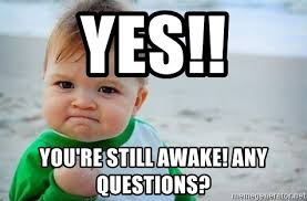 Any Questions Meme - yes you re still awake any questions fist pump baby meme