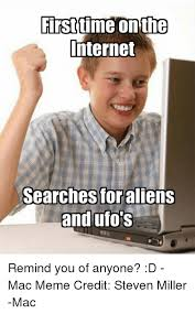 First Internet Meme - first time on the internet searches foraliens and ufo s remind you