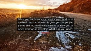 tracy mcmillan quote when you ask for patience what you get is