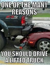 Lifted Truck Meme - one of the many reasons you should drive a lifted truck driving