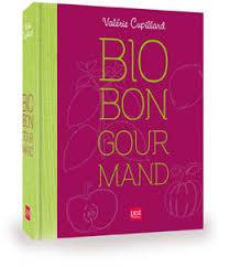 livre cuisine bio livre de cuisine bio bon gourmand édition reliée