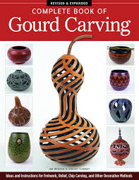 complete book of gourd carving revised u0026 expanded ideas and